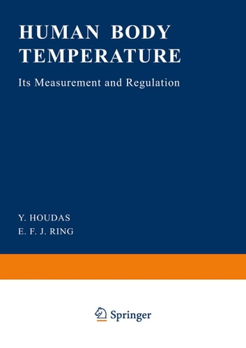 Human Body Temperature - Its Measurement and Regulation ebook by Y. Houdas,E.F.J. Ring