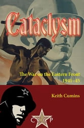 Cataclysm: The War on the Eastern Front 1941-45 - The War on the Eastern Front 1941-45 ebook by Keith Cumins