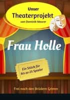 Unser Theaterprojekt, Band 16 - Frau Holle ebook by Dominik Meurer