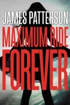 Maximum Ride Forever ebook by James Patterson