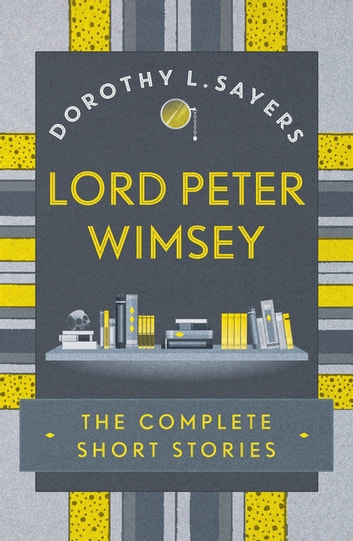 Lord Peter Wimsey: The Complete Short Stories ebook by Dorothy L Sayers
