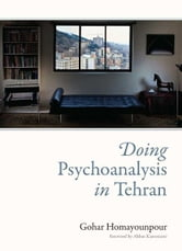 Doing Psychoanalysis in Tehran ebook by Gohar Homayounpour