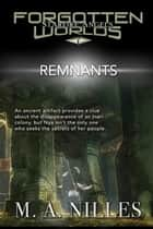 Remnants - Starfire Angels: Forgotten Worlds, #7 ebook by M. A. Nilles, Melanie Nilles