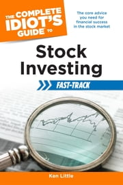 The Complete Idiot's Guide to Stock Investing Fast-Track ebook by Ken Little