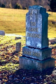 The Grave Digging ebook by Mark Early