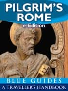 Pilgrim's Rome - A Blue Guides handbook to the wonders of Christian Rome ebook by A. B. Barber