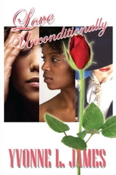 Love Unconditionally ebook by Yvonne L. James