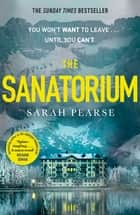 The Sanatorium - The spine-tingling breakout Sunday Times bestseller and Reese Witherspoon Book Club Pick ebook by Sarah Pearse