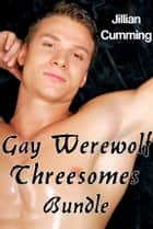 Gay Werewolf Threesome Bundle (m/m/m Monster Sex) ebook by Jillian Cumming