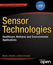 Sensor Technologies - Healthcare, Wellness and Environmental Applications ebook by Cliodhna Ni Scanaill,Dawn  Nafus,Michael J. McGrath