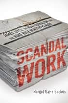 Scandal Work ebook by Margot Gayle Backus