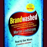 Brandwashed - Tricks Companies Use to Manipulate Our Minds and Persuade Us to Buy audiobook by Martin Lindstrom
