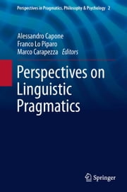 Perspectives on Linguistic Pragmatics ebook by Alessandro Capone,Franco Lo Piparo,Marco Carapezza