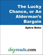 The Lucky Chance, or An Alderman's Bargain ebook by Behn, Aphra