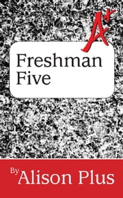 A+ Guide to the Freshman Five ebook by Alison Plus