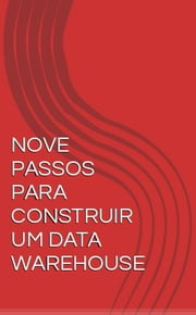 NOVE PASSOS PARA CONSTRUIR UM DATA WAREHOUSE ebook by Kobo.Web.Store.Products.Fields.ContributorFieldViewModel