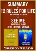 Summary of 12 Rules for Life: An Antidote to Chaos by Jordan B. Peterson + Summary of See Me by Nicholas Sparks 2-in-1 Boxset Bundle ebook by SpeedyReads