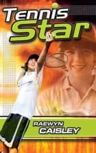 Tennis Star ebook by Raewyn Caisley