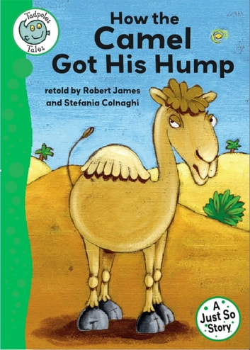Tadpoles Tales: Just So Stories - How the Camel Got His Hump - Tadpoles Tales: Just So Stories eBook by Robert James