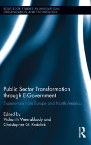 Public Sector Transformation through E-Government - Experiences from Europe and North America ebook by Vishanth Weerakkody,Christopher G. Reddick