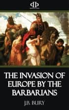 The Invasion of Europe by the Barbarians ebook by J.b. Bury