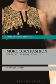 Moroccan Fashion - Design, Tradition and Modernity ebook by M. Angela Jansen