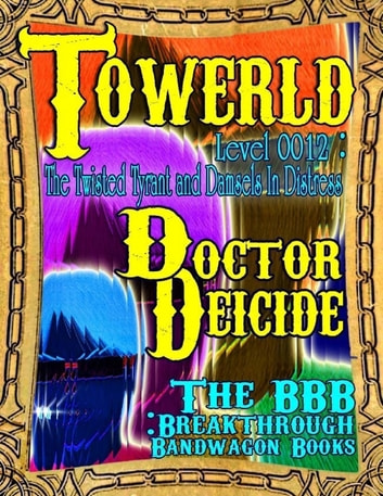 Towerld Level 0012: The Twisted Tyrant and Damsels In Distress ebook by Doctor Deicide