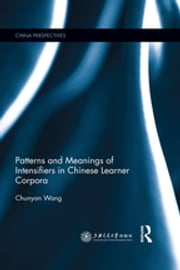 Patterns and Meanings of Intensifiers in Chinese Learner Corpora ebook by Chunyan Wang
