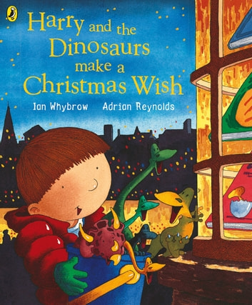 Harry and the Dinosaurs Make a Christmas Wish eBook by Ian Whybrow