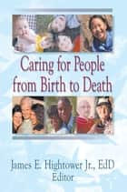 Caring for People from Birth to Death ebook by James E Hightower Jr