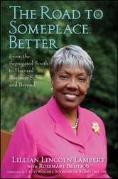 The Road to Someplace Better - From the Segregated South to Harvard Business School and Beyond ebook by Lillian Lincoln Lambert