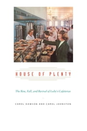 House of Plenty - The Rise, Fall, and Revival of Luby's Cafeterias ebook by Carol Dawson,Carol Johnston
