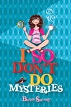 I So Don't Do Mysteries ebook by Barrie Summy