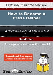 How to Become a Press Helper - How to Become a Press Helper ebook by Easter Cuellar