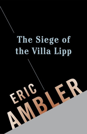 The Siege of the Villa Lipp ebook by Eric Ambler