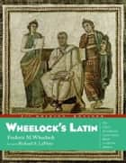 Wheelock's Latin, 6th Edition Revised ebook by Frederic M. Wheelock, Richard A. LaFleur