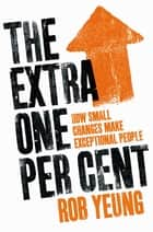 The Extra One Percent ebook by Rob Yeung
