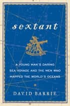 Sextant - A Young Man's Daring Sea Voyage and the Men Who Mapped the World's Oceans ebook by David Barrie