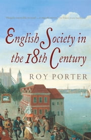 The Penguin Social History of Britain - English Society in the Eighteenth Century ebook by Roy Porter