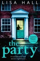 Kobo ebooks audiobooks ereaders and reading apps the party the gripping new psychological thriller from the bestseller lisa hall ebook by lisa fandeluxe Images