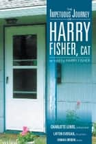 The Impetuous Journey of Harry Fisher, CAT ebook by Charlotte Lewis