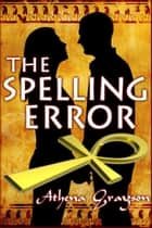 The Spelling Error ebook by Athena Grayson