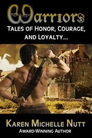 WARRIORS: Tales of Honor, Courage, and Loyalty... ebook by Karen Michelle Nutt