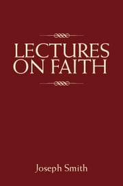 Lectures on Faith ebook by Smith Jr.,Joseph
