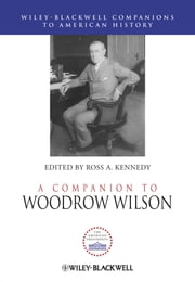 A Companion to Woodrow Wilson ebook by Ross A. Kennedy