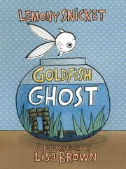 Goldfish Ghost ebook by Lemony Snicket
