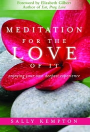 Meditation for the Love of It ebook by Kempton Sally