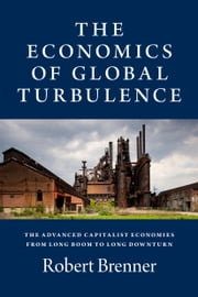 The Economics of Global Turbulence - The Advanced Capitalist Economies from Long Boom to Long Downturn, 1945– 2005 ebook by Robert Brenner