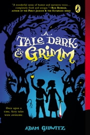 A Tale Dark and Grimm ebook by Adam Gidwitz,Hugh D'Andrade