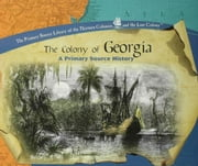 The Colony of Georgia: A Primary Source History ebook by Mis, Melody S.